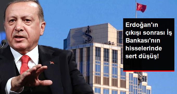 Erdoğan'ın çıkışı sonrası İş Bankası'nın hisselerinde sert düşüş!