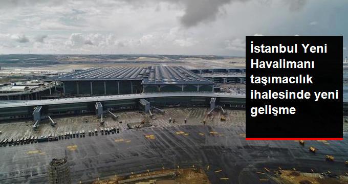 İstanbul Yeni Havalimanı taşımacılık ihalesinde yeni gelişme.