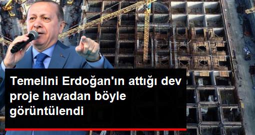 Temelini Erdoğan'ın attığı dev proje havadan böyle görüntülendi.