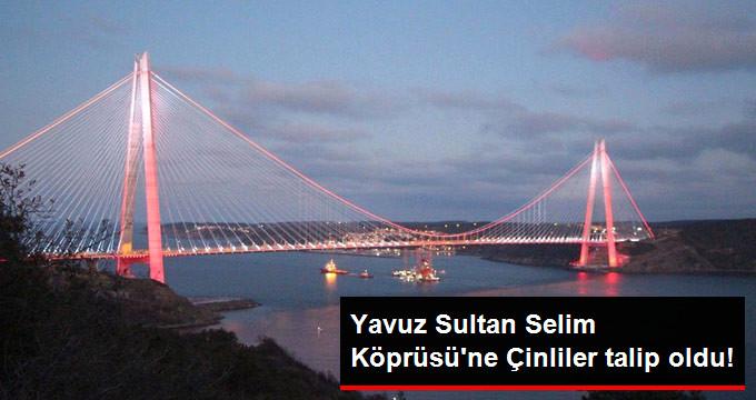 Yavuz Sultan Selim Köprüsü'ne Çinliler talip oldu!